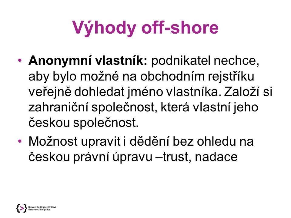 Výhody off-shore Anonymní vlastník: podnikatel nechce, aby bylo možné na obchodním rejstříku veřejně dohledat jméno vlastníka. Založí si zahraniční sp
