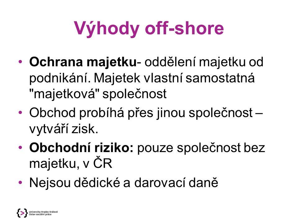 Výhody off-shore Ochrana majetku- oddělení majetku od podnikání. Majetek vlastní samostatná