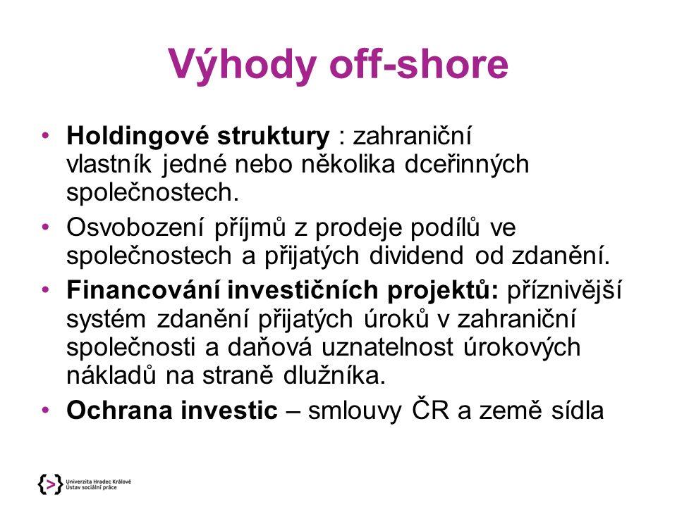 Výhody off-shore Holdingové struktury : zahraniční vlastník jedné nebo několika dceřinných společnostech. Osvobození příjmů z prodeje podílů ve společ