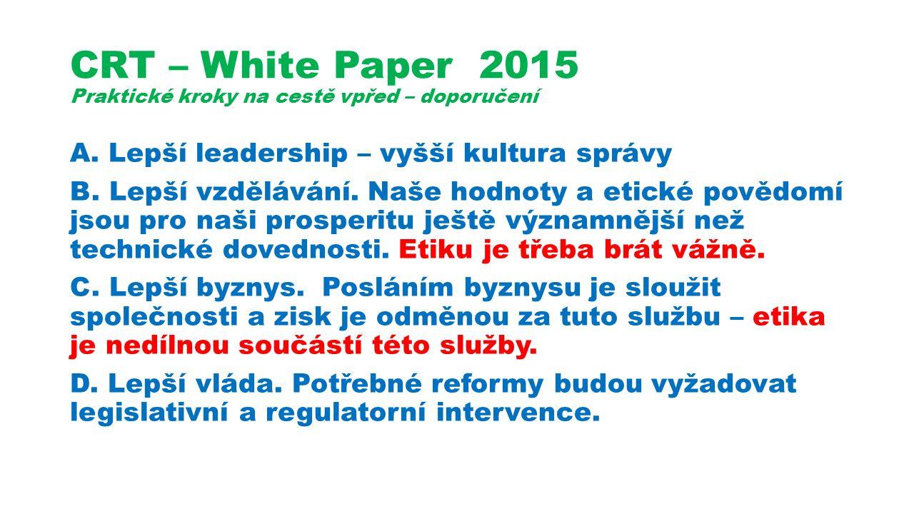 CRT – White Paper 2015 Praktické kroky na cestě vpřed – doporučení A.Lepší leadership – vyšší kultura správy B.
