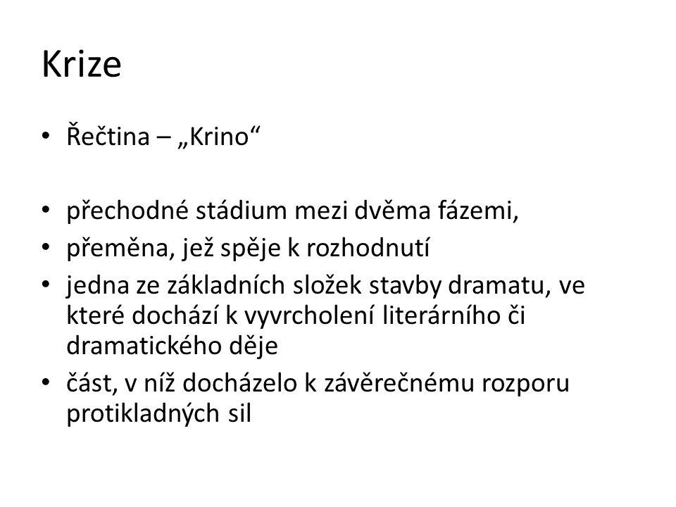"""Krize Řečtina – """"Krino"""" přechodné stádium mezi dvěma fázemi, přeměna, jež spěje k rozhodnutí jedna ze základních složek stavby dramatu, ve které dochá"""