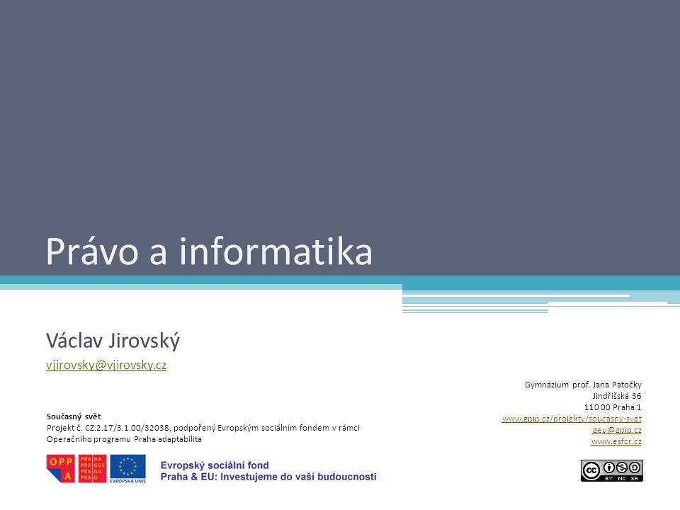 Právo a informatika Václav Jirovský vjirovsky@vjirovsky.cz Gymnázium prof.