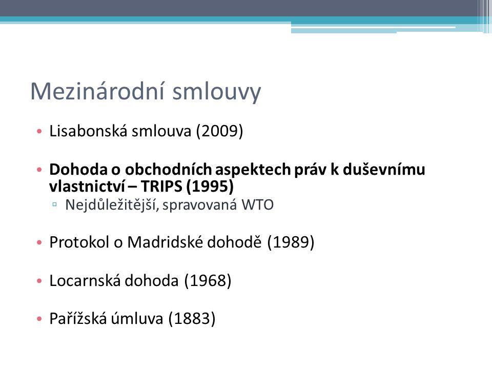 Mezinárodní smlouvy Lisabonská smlouva (2009) Dohoda o obchodních aspektech práv k duševnímu vlastnictví – TRIPS (1995) ▫ Nejdůležitější, spravovaná WTO Protokol o Madridské dohodě (1989) Locarnská dohoda (1968) Pařížská úmluva (1883)