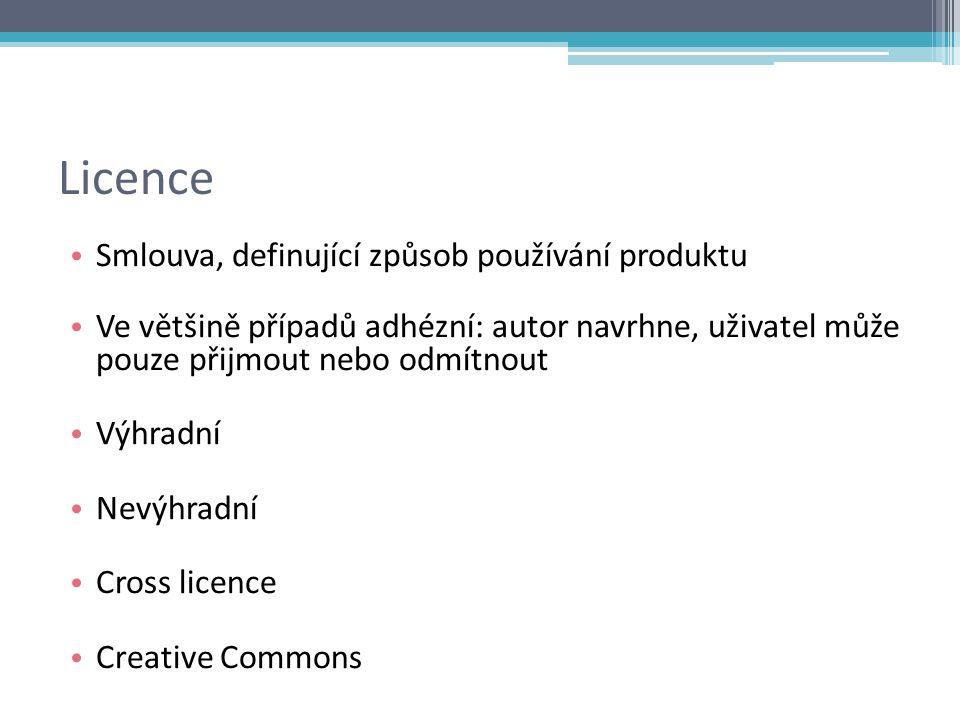 Licence Smlouva, definující způsob používání produktu Ve většině případů adhézní: autor navrhne, uživatel může pouze přijmout nebo odmítnout Výhradní Nevýhradní Cross licence Creative Commons