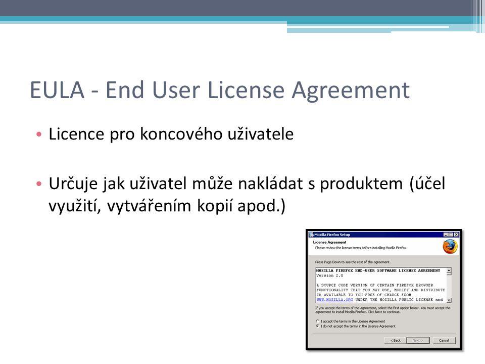 EULA - End User License Agreement Licence pro koncového uživatele Určuje jak uživatel může nakládat s produktem (účel využití, vytvářením kopií apod.)