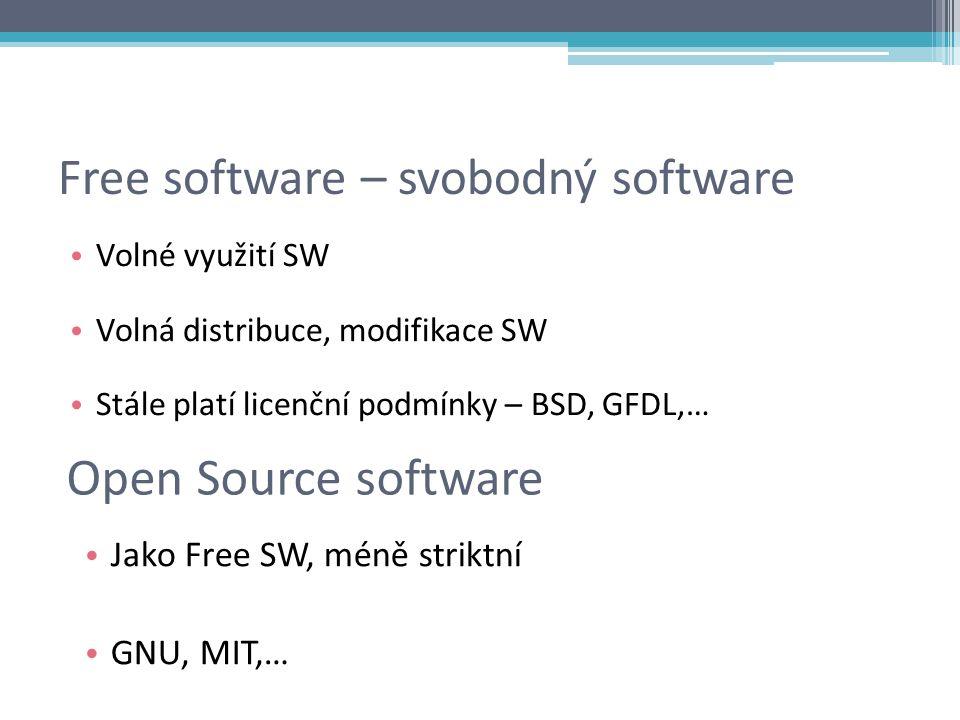 Free software – svobodný software Volné využití SW Volná distribuce, modifikace SW Stále platí licenční podmínky – BSD, GFDL,… Open Source software Jako Free SW, méně striktní GNU, MIT,…