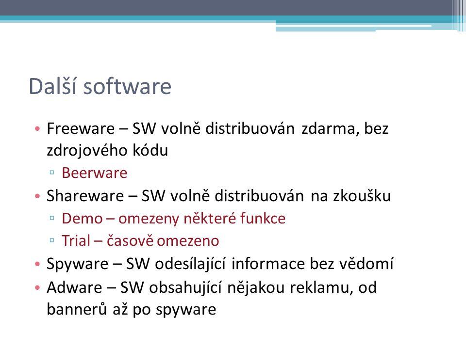 Další software Freeware – SW volně distribuován zdarma, bez zdrojového kódu ▫ Beerware Shareware – SW volně distribuován na zkoušku ▫ Demo – omezeny některé funkce ▫ Trial – časově omezeno Spyware – SW odesílající informace bez vědomí Adware – SW obsahující nějakou reklamu, od bannerů až po spyware