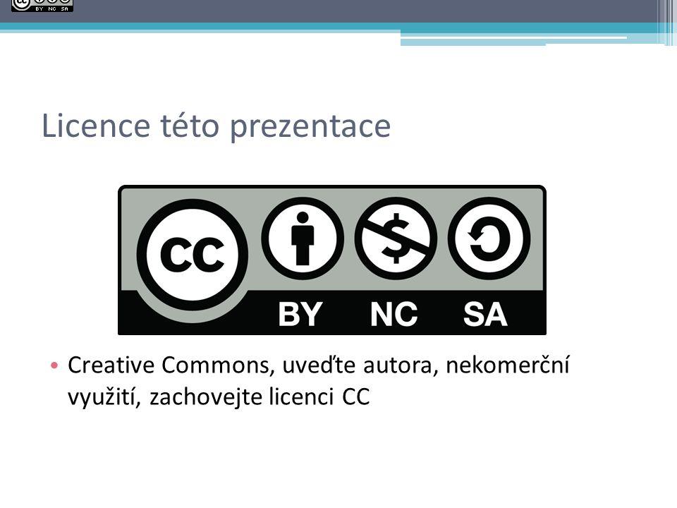 Licence této prezentace Creative Commons, uveďte autora, nekomerční využití, zachovejte licenci CC