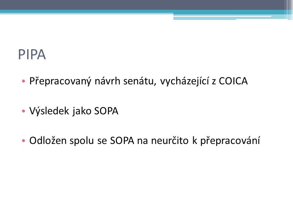 PIPA Přepracovaný návrh senátu, vycházející z COICA Výsledek jako SOPA Odložen spolu se SOPA na neurčito k přepracování