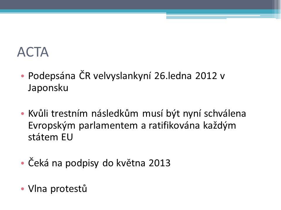 ACTA Podepsána ČR velvyslankyní 26.ledna 2012 v Japonsku Kvůli trestním následkům musí být nyní schválena Evropským parlamentem a ratifikována každým státem EU Čeká na podpisy do května 2013 Vlna protestů