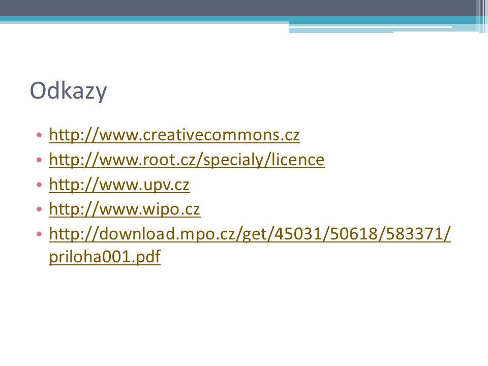 Odkazy http://www.creativecommons.cz http://www.root.cz/specialy/licence http://www.upv.cz http://www.wipo.cz http://download.mpo.cz/get/45031/50618/583371/ priloha001.pdf http://download.mpo.cz/get/45031/50618/583371/ priloha001.pdf