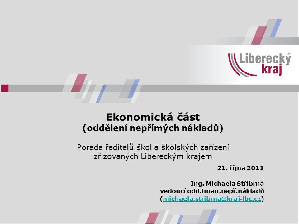 Ekonomická část (oddělení nepřímých nákladů) Porada ředitelů škol a školských zařízení zřizovaných Libereckým krajem 21. října 2011 Ing. Michaela Stří