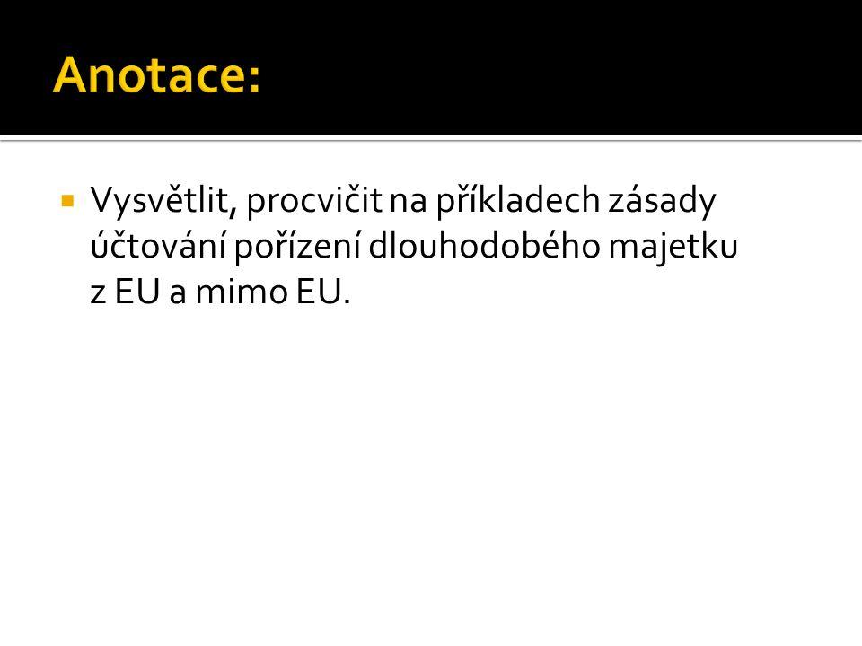  Vysvětlit, procvičit na příkladech zásady účtování pořízení dlouhodobého majetku z EU a mimo EU.