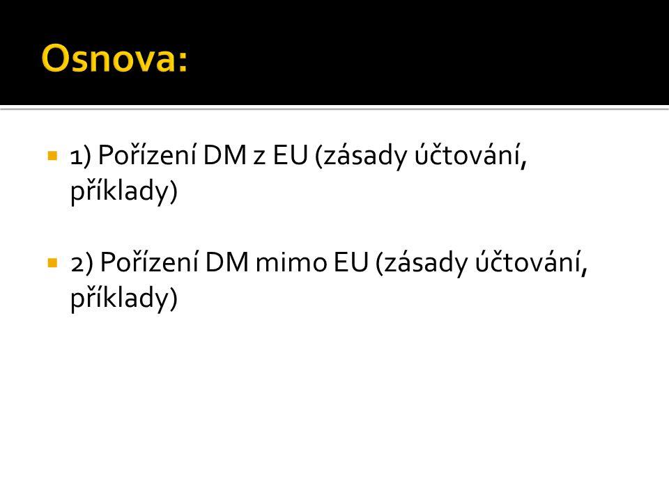  1) Pořízení DM z EU (zásady účtování, příklady)  2) Pořízení DM mimo EU (zásady účtování, příklady)