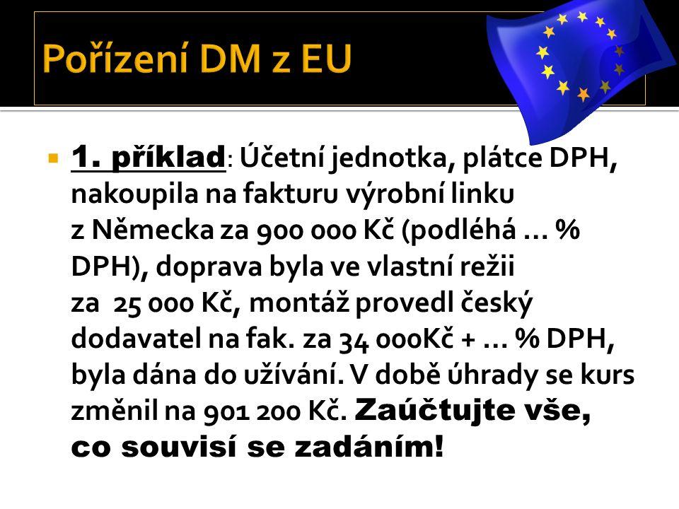  2.příklad : Česká účetní jednotka,plátce DPH. Nakoupila nový pracovní stroj na fak.