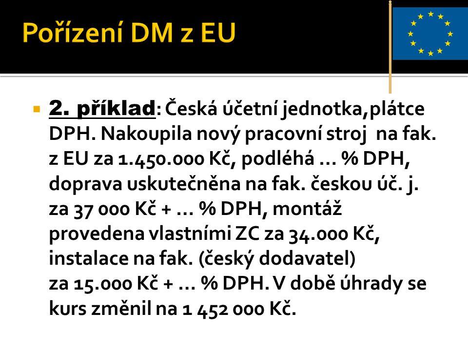  2. příklad : Česká účetní jednotka,plátce DPH. Nakoupila nový pracovní stroj na fak.