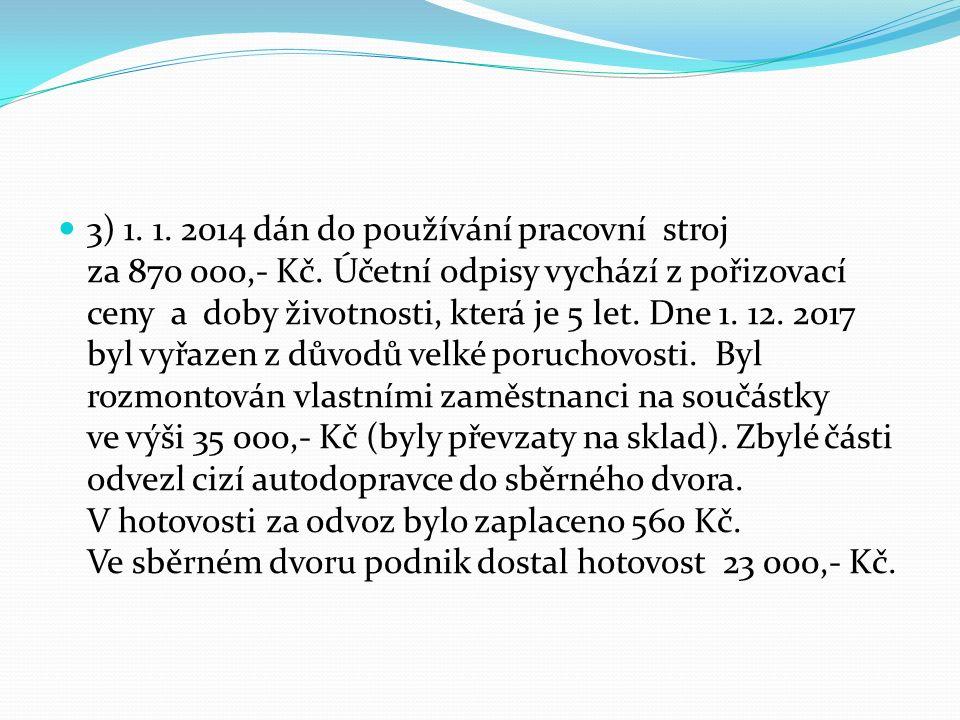 3) 1. 1. 2014 dán do používání pracovní stroj za 870 000,- Kč.