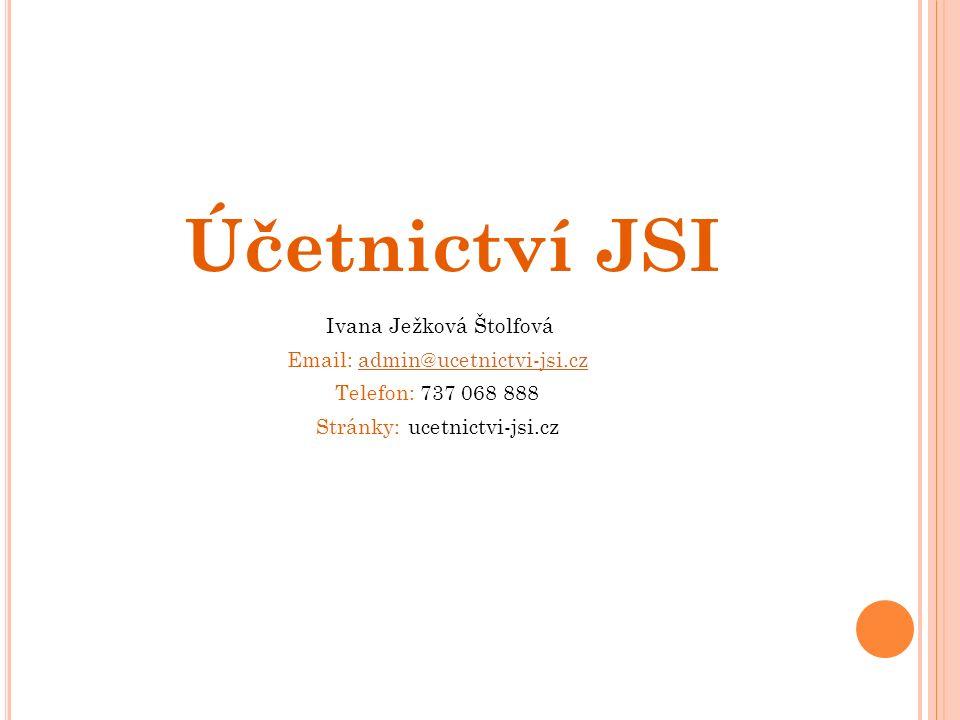 Ivana Ježková Štolfová Email: admin@ucetnictvi-jsi.czadmin@ucetnictvi-jsi.cz Telefon: 737 068 888 Stránky: ucetnictvi-jsi.cz Účetnictví JSI