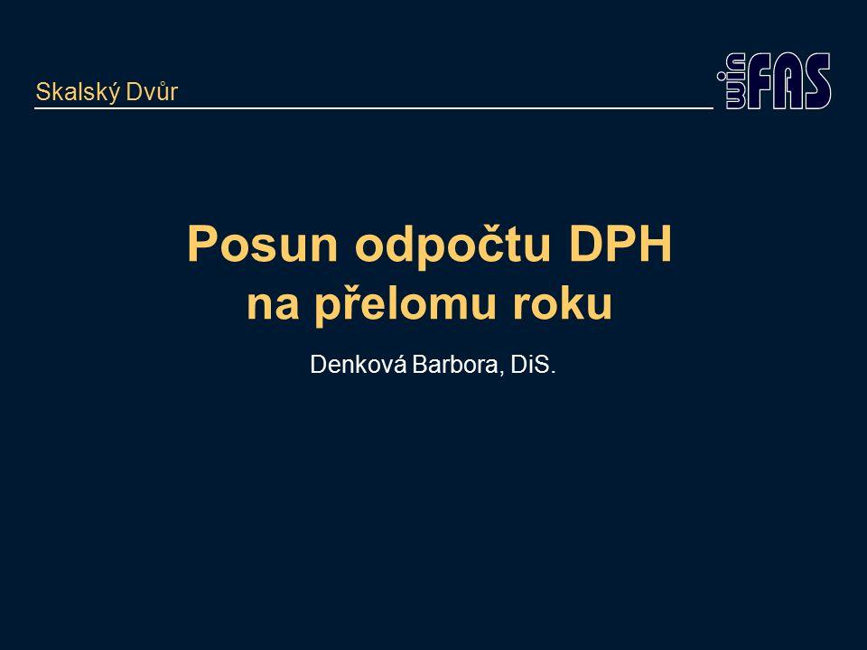 Posun odpočtu DPH na přelomu roku Denková Barbora, DiS. Skalský Dvůr