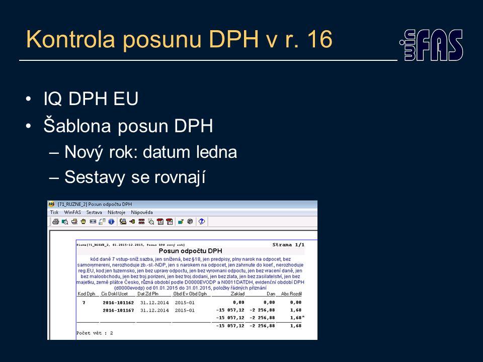 Kontrola posunu DPH v r. 16 IQ DPH EU Šablona posun DPH –Nový rok: datum ledna –Sestavy se rovnají