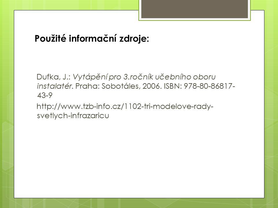 Použité informační zdroje: Dufka, J.: Vytápění pro 3.ročník učebního oboru instalatér. Praha: Sobotáles, 2006. ISBN: 978-80-86817- 43-9 http://www.tzb