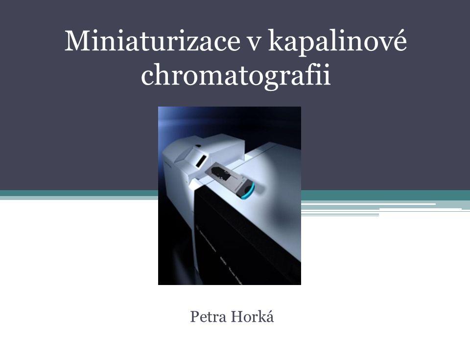 Miniaturizace v kapalinové chromatografii Petra Horká