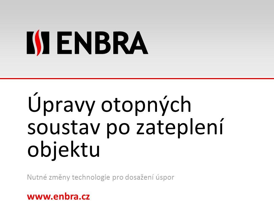 www.enbra.cz Název prezentace, max. dvouřádkový Úpravy otopných soustav po zateplení objektu Nutné změny technologie pro dosažení úspor