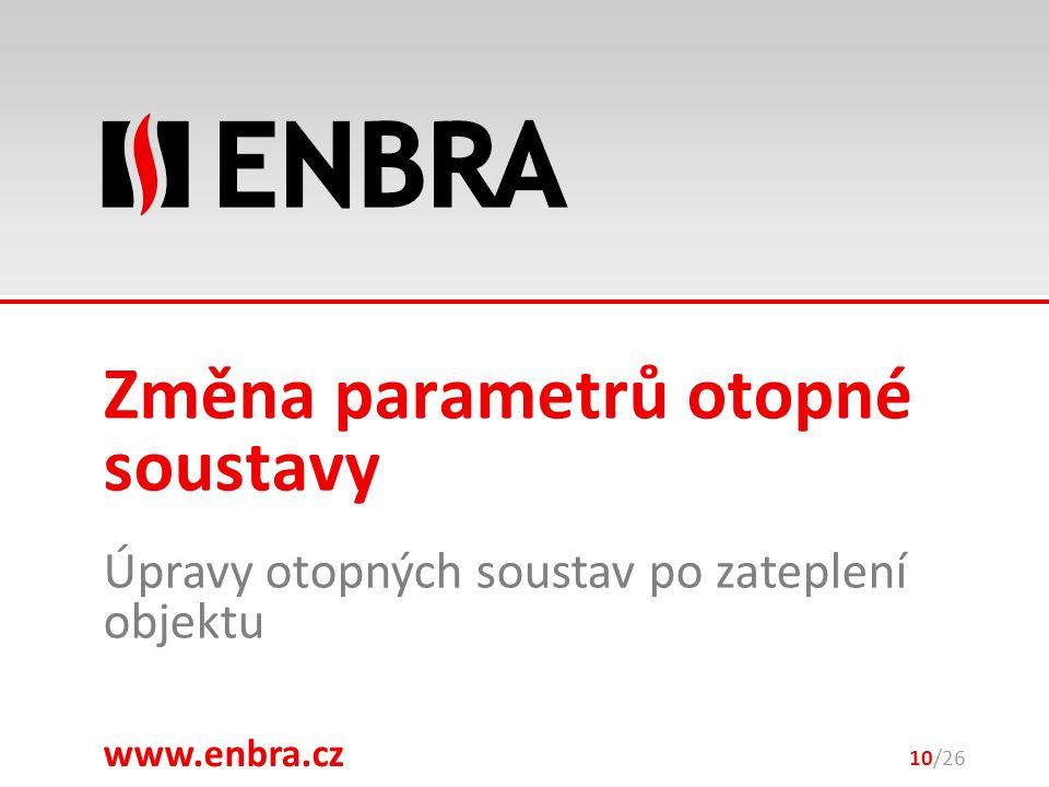 www.enbra.cz 28.9.2016 Úpravy otopných soustav po zateplení objektu 10/26 Změna parametrů otopné soustavy