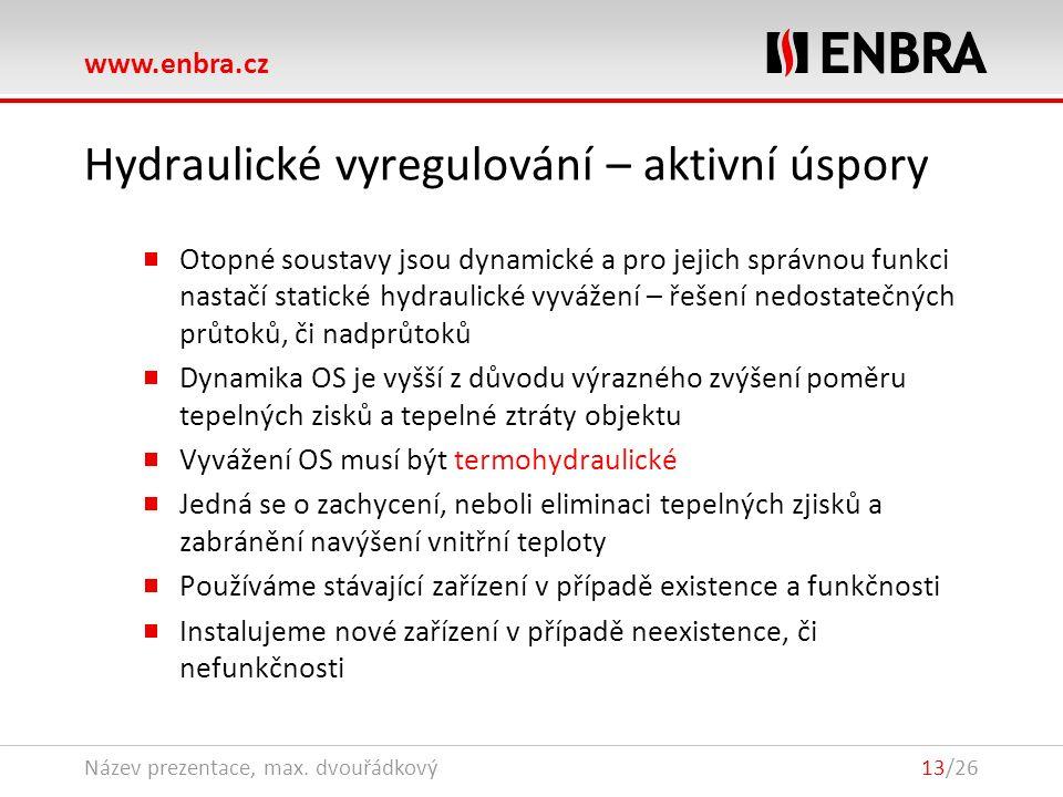 www.enbra.cz 28.9.2016Název prezentace, max. dvouřádkový13/26 Hydraulické vyregulování – aktivní úspory Otopné soustavy jsou dynamické a pro jejich sp