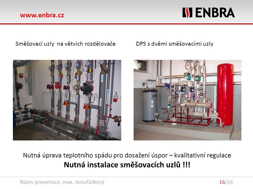 www.enbra.cz 28.9.2016Název prezentace, max. dvouřádkový16/26 Směšovací uzly na větvích rozdělovače DPS s dvěmi směšovacími uzly Nutná úprava teplotní