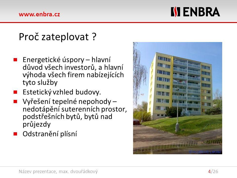www.enbra.cz 28.9.2016Název prezentace, max. dvouřádkový4/26 Proč zateplovat ? Energetické úspory – hlavní důvod všech investorů, a hlavní výhoda všec