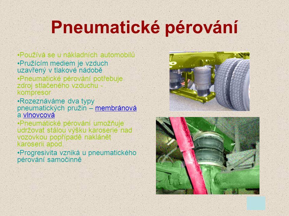 Pneumatické pérování Používá se u nákladních automobilů Pružícím mediem je vzduch uzavřený v tlakové nádobě Pneumatické pérování potřebuje zdroj stlač