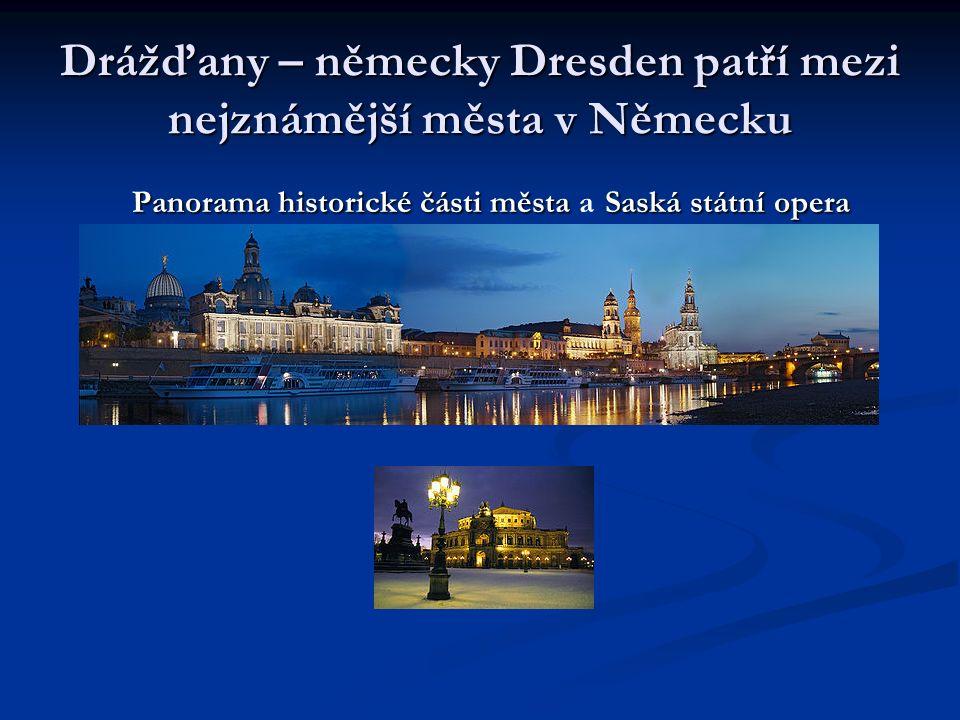 Drážďany – německy Dresden patří mezi nejznámější města v Německu Panorama historické části města Saská státní opera Panorama historické části města a