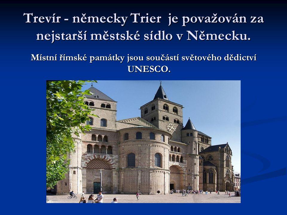 Trevír - německy Trier je považován za nejstarší městské sídlo v Německu. Místní římské památky jsou součástí světového dědictví UNESCO.
