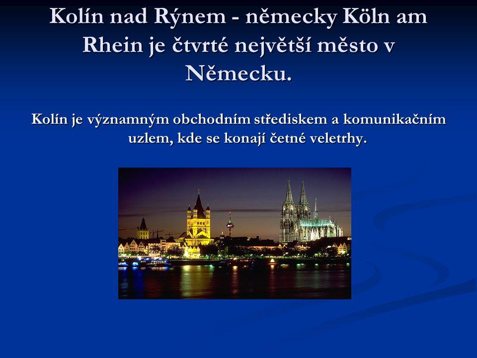 Kolín nad Rýnem - německy Köln am Rhein je čtvrté největší město v Německu. Kolín je významným obchodním střediskem a komunikačním uzlem, kde se konaj