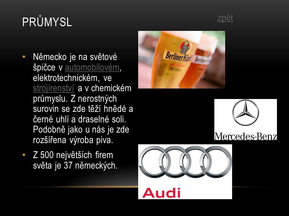 Německo je na světové špičce v automobilovém, elektrotechnickém, ve strojírenství a v chemickém průmyslu.