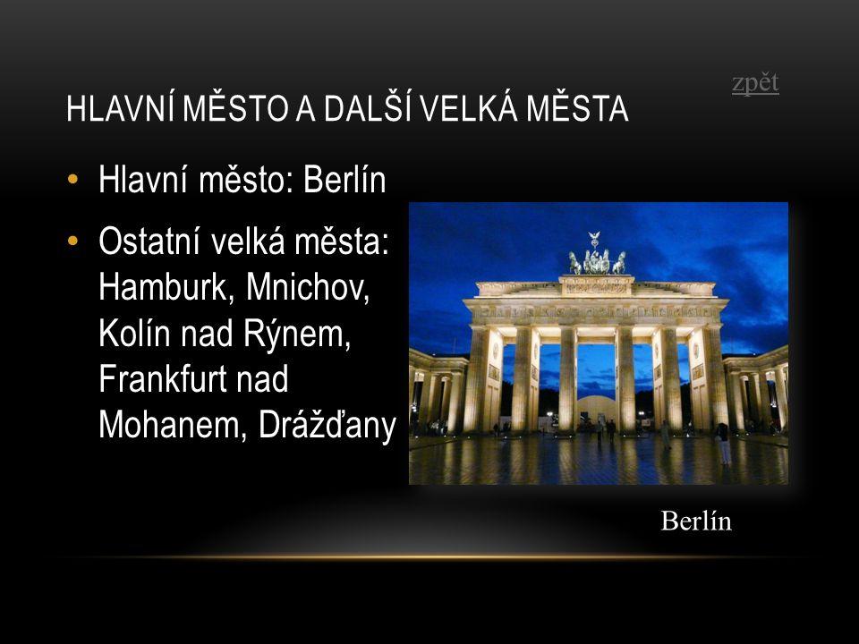 Hlavní město: Berlín Ostatní velká města: Hamburk, Mnichov, Kolín nad Rýnem, Frankfurt nad Mohanem, Drážďany HLAVNÍ MĚSTO A DALŠÍ VELKÁ MĚSTA Berlín zpět