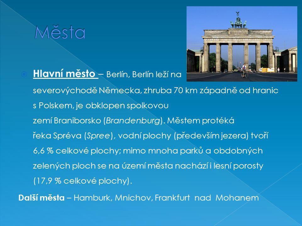  Hlavní město – Berlín, Berlín leží na severovýchodě Německa, zhruba 70 km západně od hranic s Polskem, je obklopen spolkovou zemí Braniborsko (Brandenburg).