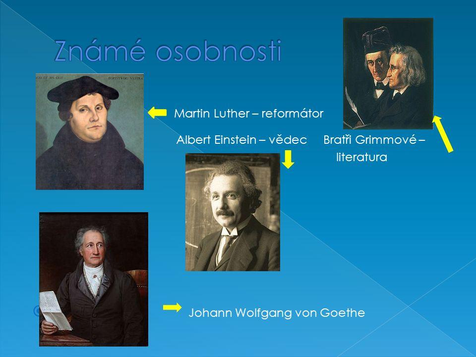 Martin Luther – reformátor Albert Einstein – vědec Bratři Grimmové – literatura  Johann Wolfgang von Goethe