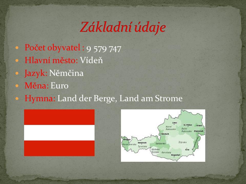 Počet obyvatel : 9 579 747 Hlavní město: Vídeň Jazyk: Němčina Měna: Euro Hymna: Land der Berge, Land am Strome