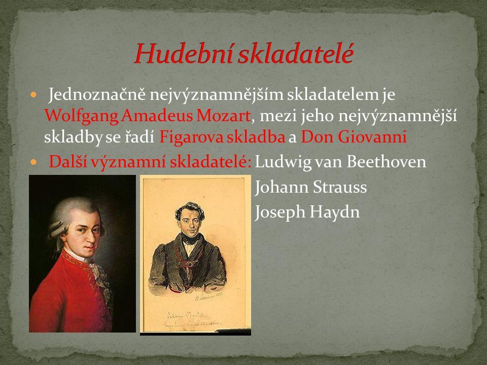 Jednoznačně nejvýznamnějším skladatelem je Wolfgang Amadeus Mozart, mezi jeho nejvýznamnější skladby se řadí Figarova skladba a Don Giovanni Další výz