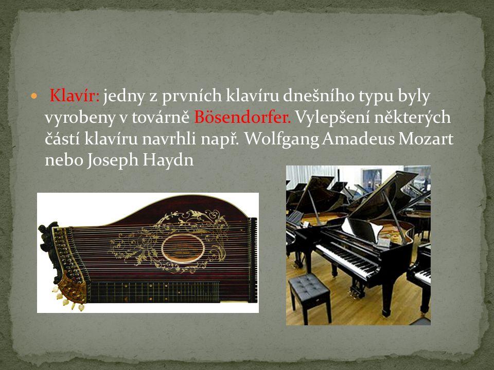Klavír: jedny z prvních klavíru dnešního typu byly vyrobeny v továrně Bösendorfer. Vylepšení některých částí klavíru navrhli např. Wolfgang Amadeus Mo