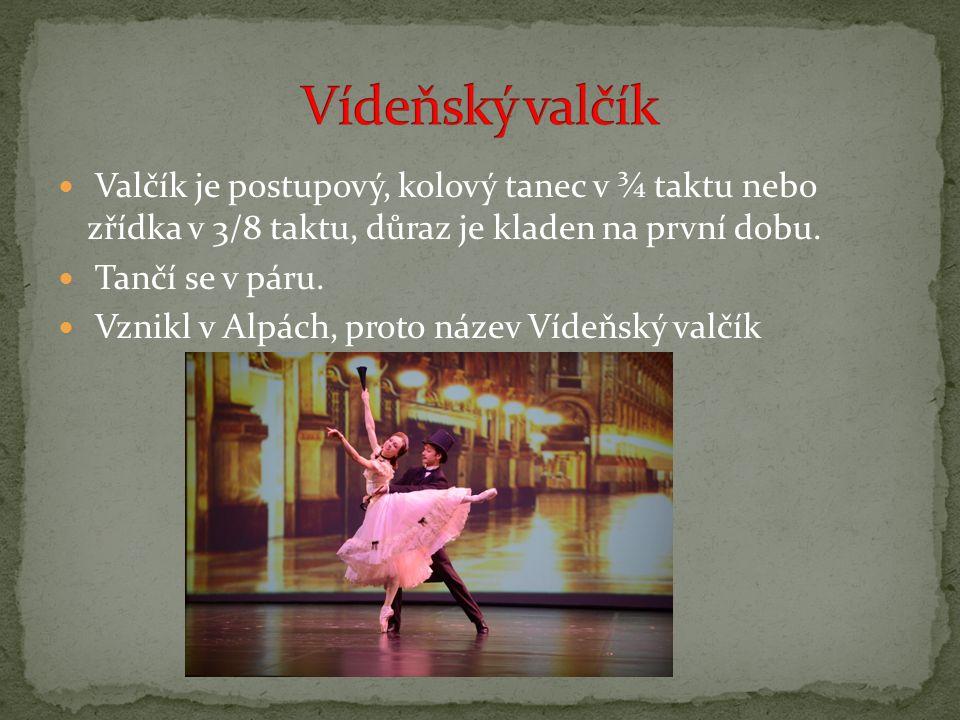 Valčík je postupový, kolový tanec v ¾ taktu nebo zřídka v 3/8 taktu, důraz je kladen na první dobu.