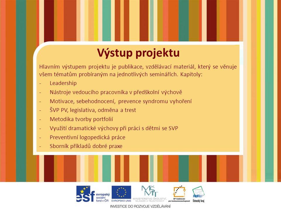 Výstup projektu Hlavním výstupem projektu je publikace, vzdělávací materiál, který se věnuje všem tématům probíraným na jednotlivých seminářích.