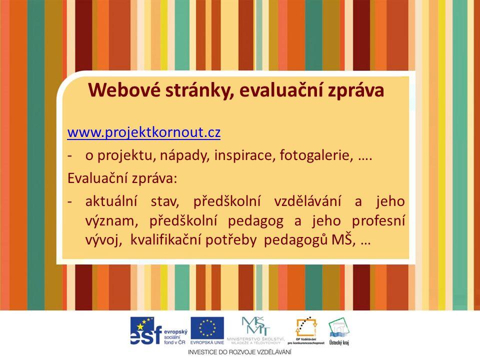 Webové stránky, evaluační zpráva www.projektkornout.cz -o projektu, nápady, inspirace, fotogalerie, ….