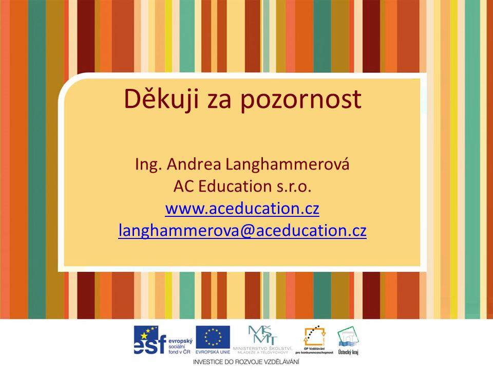 Děkuji za pozornost Ing. Andrea Langhammerová AC Education s.r.o.
