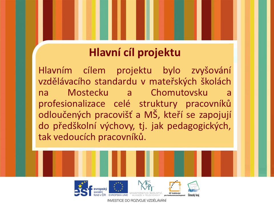 Propagace projektu V průběhu realizace projektu byly na zapojené MŠ vylepeny samolepky informující rodiče o vzdělávání pedagogů.