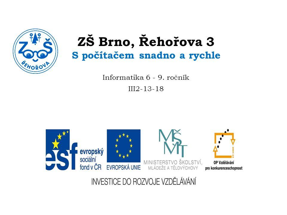 ZŠ Brno, Řehořova 3 S počítačem snadno a rychle Informatika 6 - 9. ročník III2-13-18