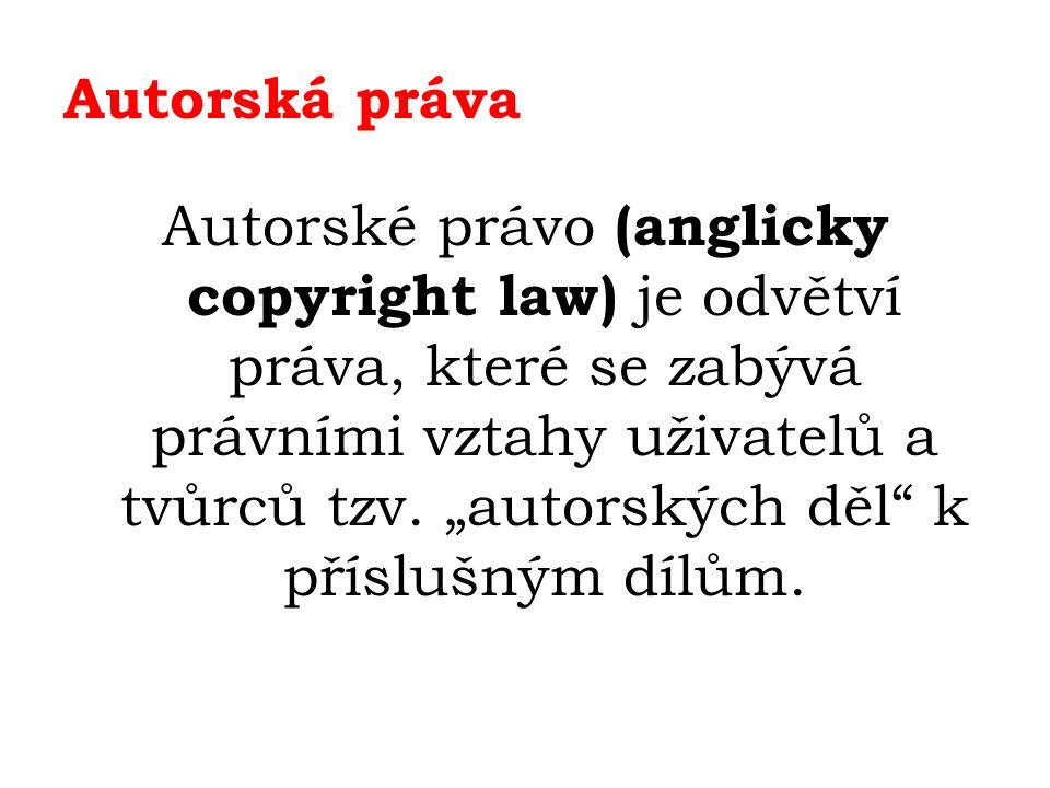 """Autorská práva Autorské právo (anglicky copyright law) je odvětví práva, které se zabývá právními vztahy uživatelů a tvůrců tzv. """"autorských děl"""" k př"""