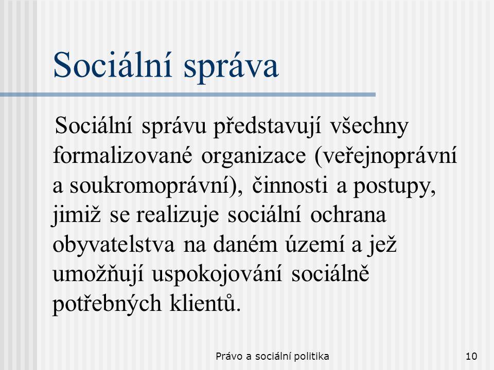Právo a sociální politika10 Sociální správa Sociální správu představují všechny formalizované organizace (veřejnoprávní a soukromoprávní), činnosti a